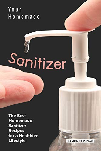 Your Homemade Sanitizer: The Best Homemade Sanitizer Recipes for a Healthier Lifestyle
