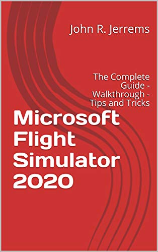 Microsoft Flight Simulator 2020: The Complete Guide - Walkthrough - Tips and Tricks