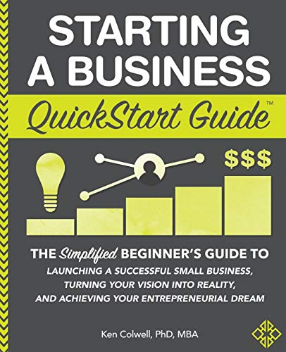 Starting a Business QuickStart Guide: The Simplified Beginner's Guide to Launching a Successful Small Business, Turning Your Vision into Reality, and ... Dream (QuickStart Guides™ - Business)
