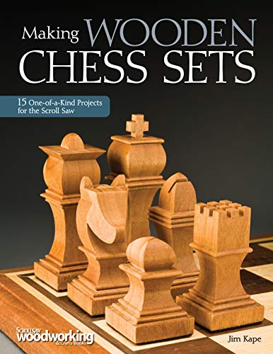 Making Wooden Chess Sets: 15 One-of-a-Kind Designs for the Scroll Saw (Fox Chapel Publishing) Neo-Classic, Trojan, Canterbury, Venice, a Chessboard, and More (Scroll Saw Woodworking & Crafts Book)