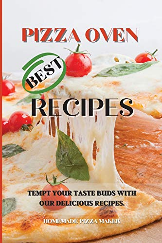 Pizza Oven Best Recipes: Tempt Your Taste Buds with Our Delicious Recipes.