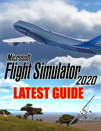Microsoft Flight Simulator 2020 : LATEST GUIDE: Everything You Need To Know About Flight Simulator 2020 Game; A Detailed Guide