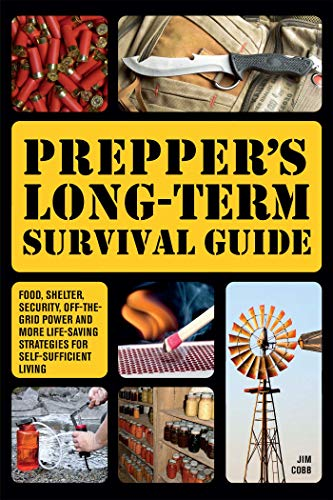 Prepper's Long-Term Survival Guide: Food, Shelter, Security, Off-the-Grid Power and More Life-Saving Strategies for Self-Sufficient Living (Preppers)