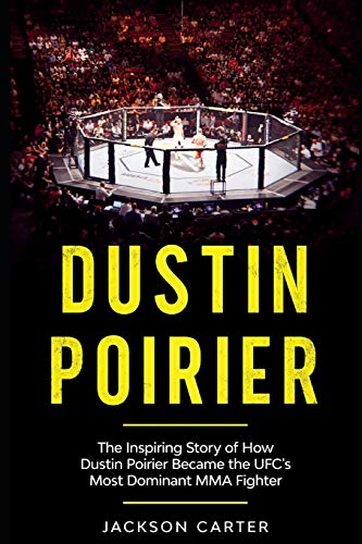Dustin Poirier: The Inspiring Story of How Dustin Poirier Became the UFC's Most Dominant MMA Fighter